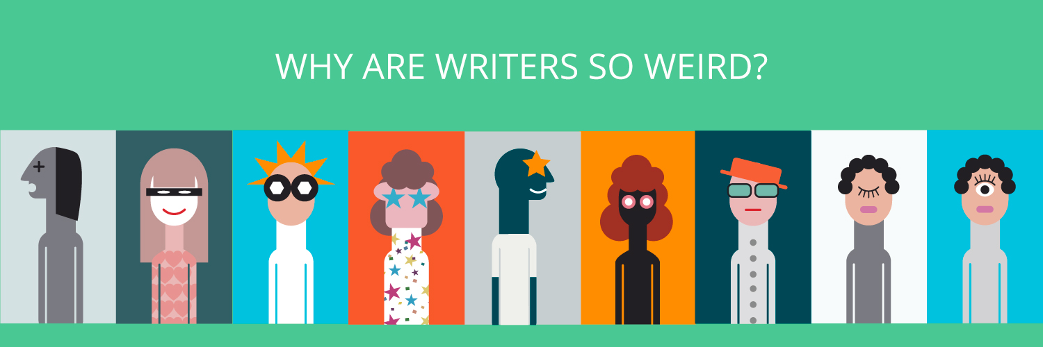 Why Are Writers So Weird?